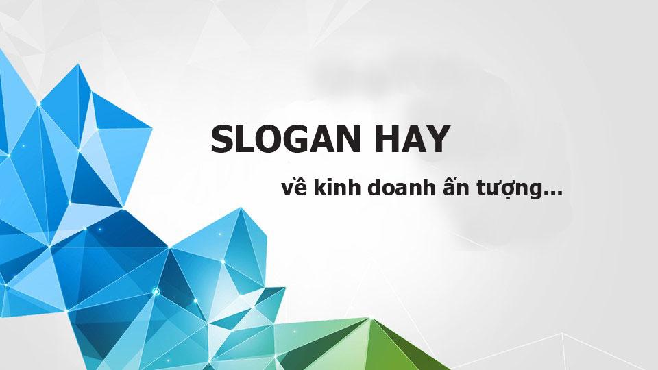 Slogan hay về kinh doanh của các công ty, thương hiệu lớn
